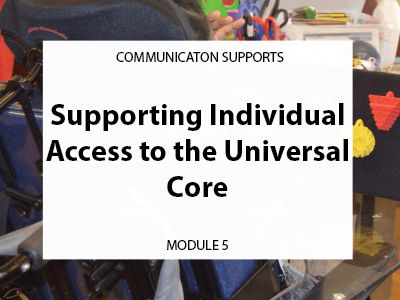 Module 5. Supporting individual access to the universal core. communication supports.