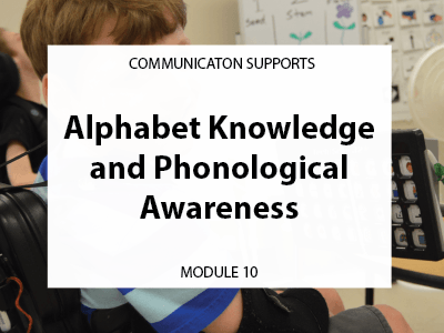 Module 10. Alphabet knowledge and phonological awareness. Communication supports.