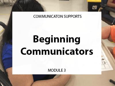Module 3. Beginning communicators. Communication supports.